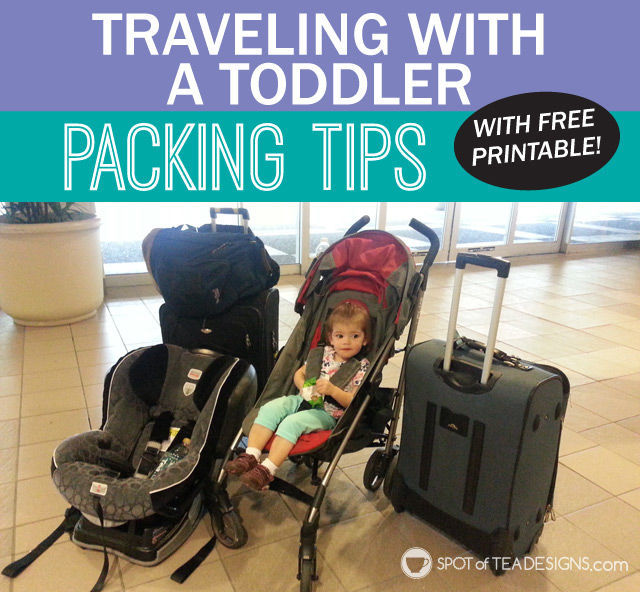 Traveling With A Toddler Packing List With Free Printable Spot Of Tea Designs