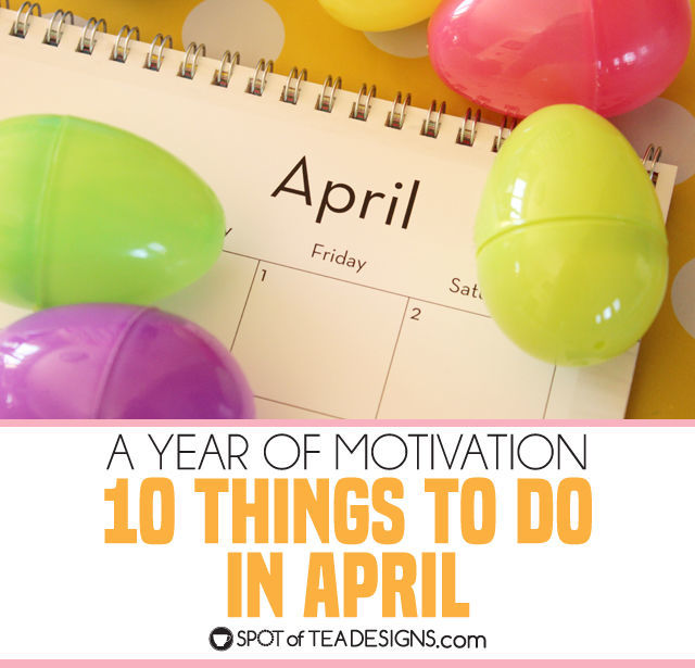 10 things to do in April to help get you organized and keep a clean home. A year of motivation! | spotofteadesigns.com