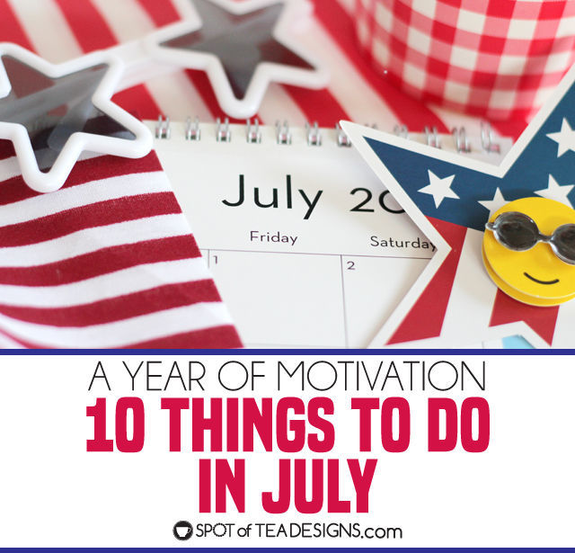 10 THings to do in July to get you movitated to cross off your to do lists! | spotofteadesigns.com