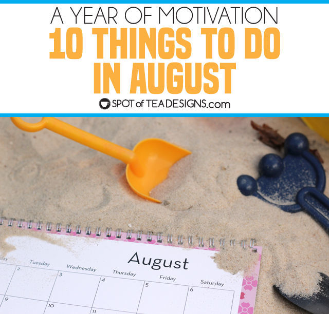 10 Things to do in August to get you motivated and keep an organized home | spotofteadesigns.com