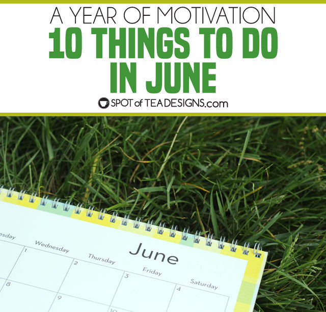 10 Things to do In June | spotofteadesigns.com