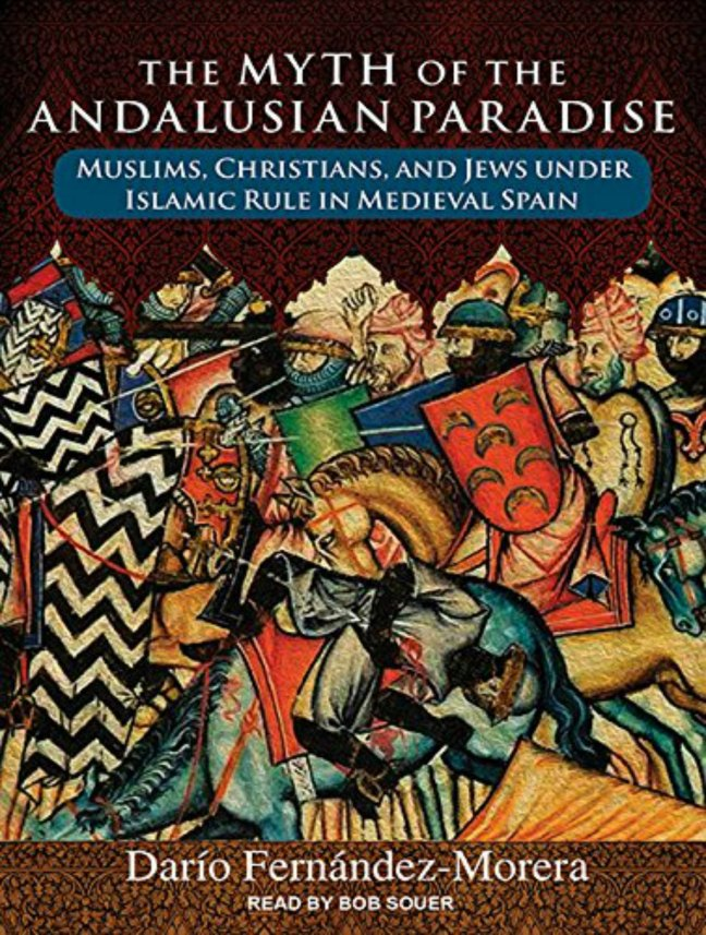 Book cover. The Myth of the Andalusian Paradise: Muslims, Christians and Jews Under Islamic Rule In Medieval Spain, by Dario Fernandez-Morera.