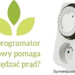 Programator Czasowy czyli o tym, jak oszczędzać energię elektryczną