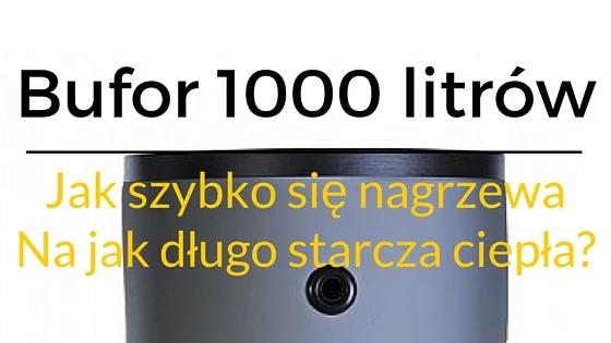 Bufor 1000 litrów w instalacji C.O. - jak szybko się nagrzewa i na jak długo starcza zgromadzone w nim ciepło?