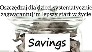 Oszczędzaj dla dzieci systematyczniezagwarantuj im lepszy start w życie