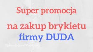 Super promocja na brykiet DUDA