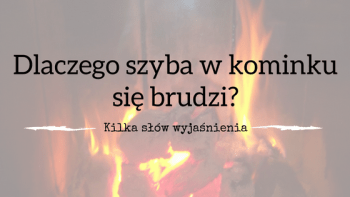 Dlaczego szyba w kominku się brudzi – pytanie Krzysztofa