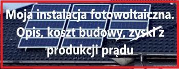 Moja instalacja fotowoltaiczna, dane techniczne, szczegóły, uzyski energii elektrycznej.