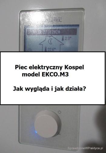 Elektryczny piec C.O.  Kospel EKCO.M3 – mam, używam, testuje, opisuje