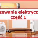 Ogrzewanie elektryczne – rodzaje, zasada działania, wady i zalety, koszty – część 1