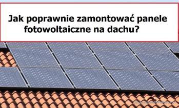 Fotowoltaika, jak poprawnie zamontować konstrukcję pod panele fotowoltaiczne na dachu?