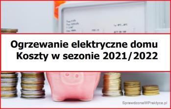 Ogrzewanie elektryczne domu – koszty w sezonie 2021/2022