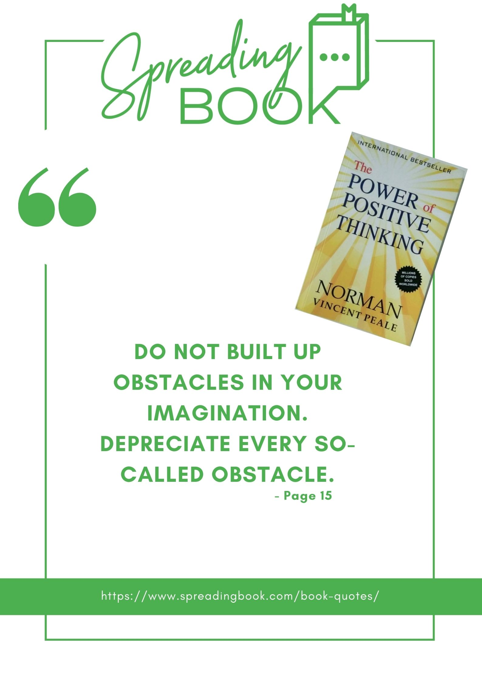Do not built up obstacles in your imagination. Depreciate every so-called obstacle.