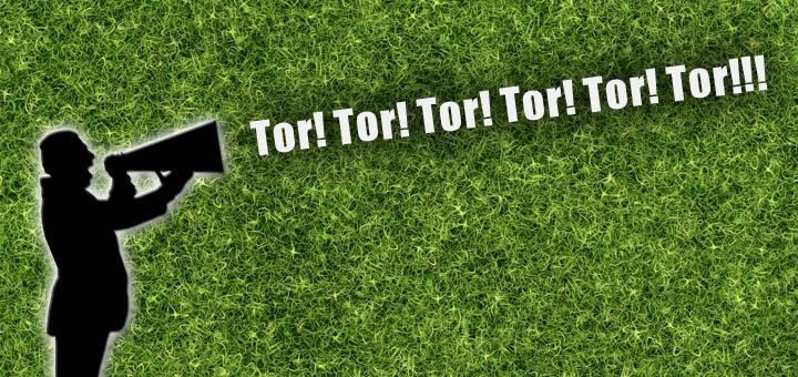 Tor! Tor! Tor! Tor! Tor! Toooor!