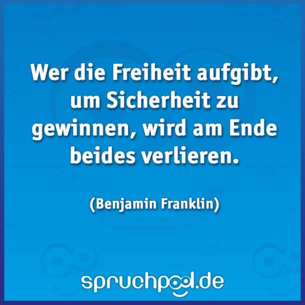 Wer die Freiheit aufgibt, um Sicherheit zu gewinnen, wird am Ende beides verlieren. - Benjamin Franklin