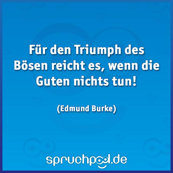 Für den Triumph des Bösen reicht es, wenn die Guten nichts tun!