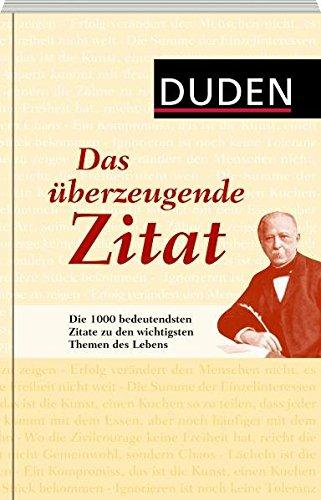 Duden - Das überzeugende Zitat: Die 1 000 bedeutendsten Zitate zu den wichtigsten Themen des Alltags (Duden Taschenbücher)