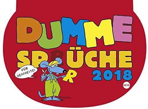 Dumme Sprüche - Kalender 2018: Für Gescheite!