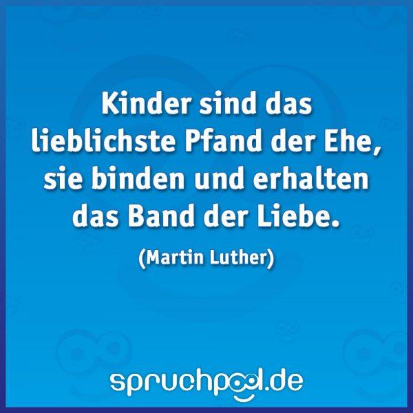 Kinder sind das lieblichste Pfand der Ehe, sie binden und erhalten das Band der Liebe. (Martin Luther)