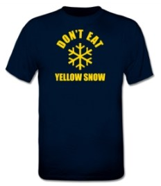 Don't eat yellow snow - T-Shirt