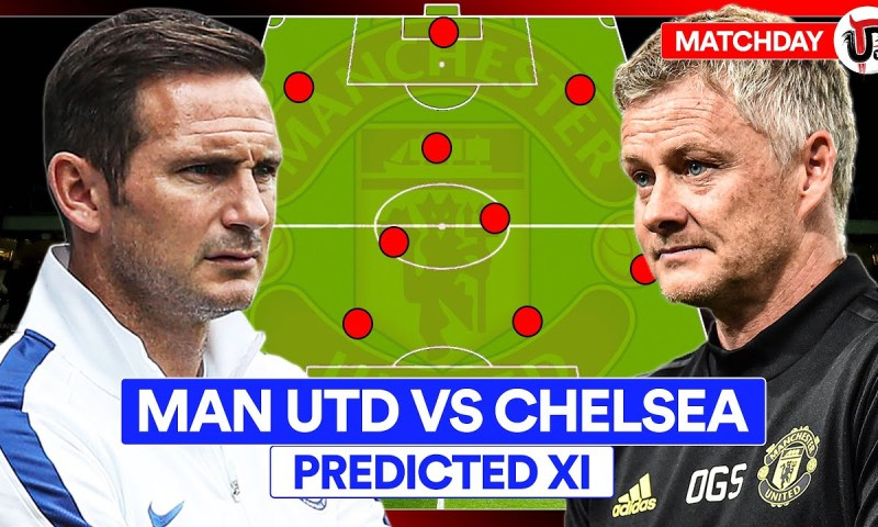 Man United vs Chelsea: Preview, Possible Starting Line Up