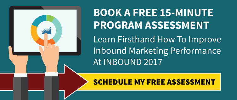 Book A 15-Minute Program Assessment. Learn Firsthand How To Improve Inbound Marketing Performance At INBOUND 2017