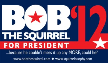 Bob the Squirrel for President of the Uniteds States