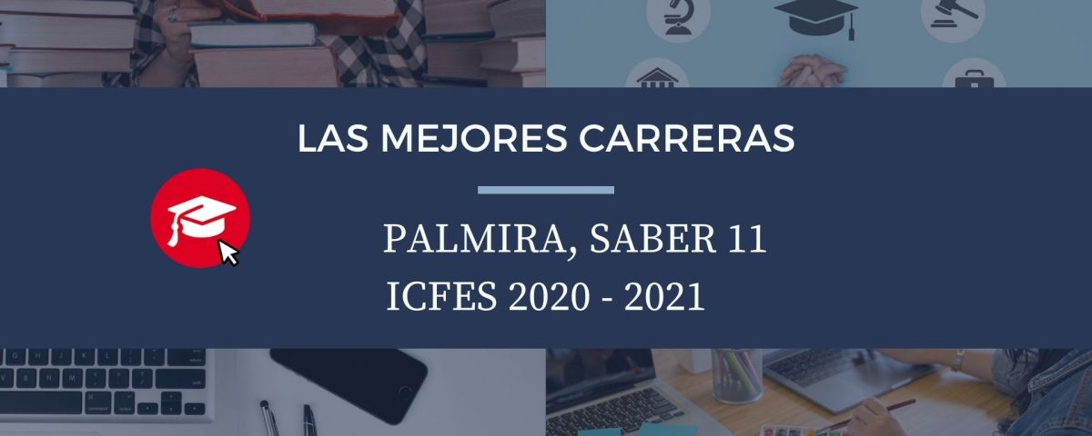 Las mejores carreras Palmira, saber 11, Icfes 2020-2021