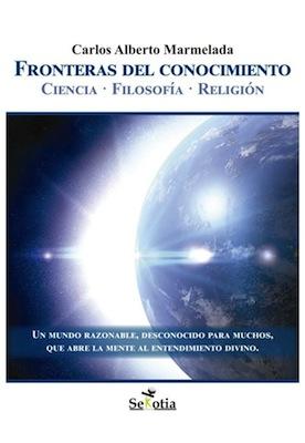 Fronteras del conocimiento ciencia fe y razon Carlos Alberto Marmelada