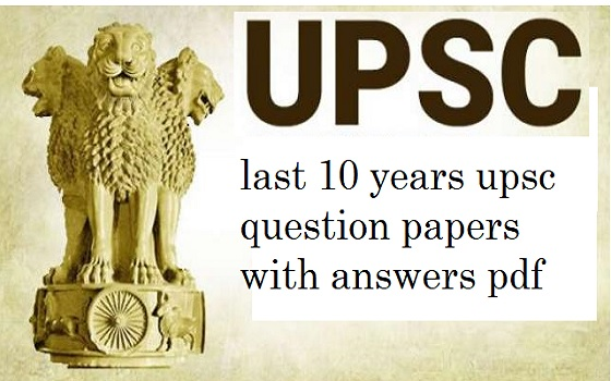 last 10 years upsc question papers with answers pdf