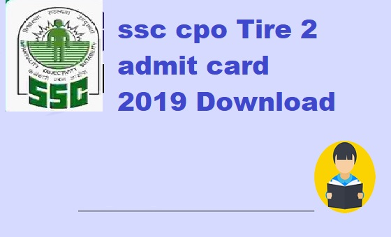 ssc cpo Tire 2 admit card 2019 Download