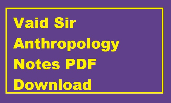 Vaid Sir Anthropology Notes PDF Download