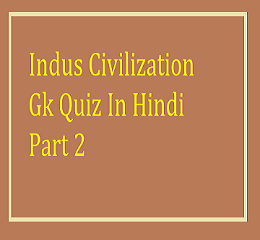 Indus Civilization Gk Quiz In Hindi Part 2