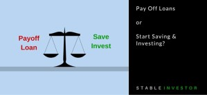 Pay Off Loans or Start Saving & Investing?