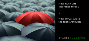 How much Life Insurance to Buy & How To Calculate the Right Amount?