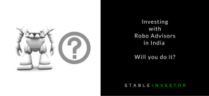 Investing with Robo Advisors in India – Will You do it?