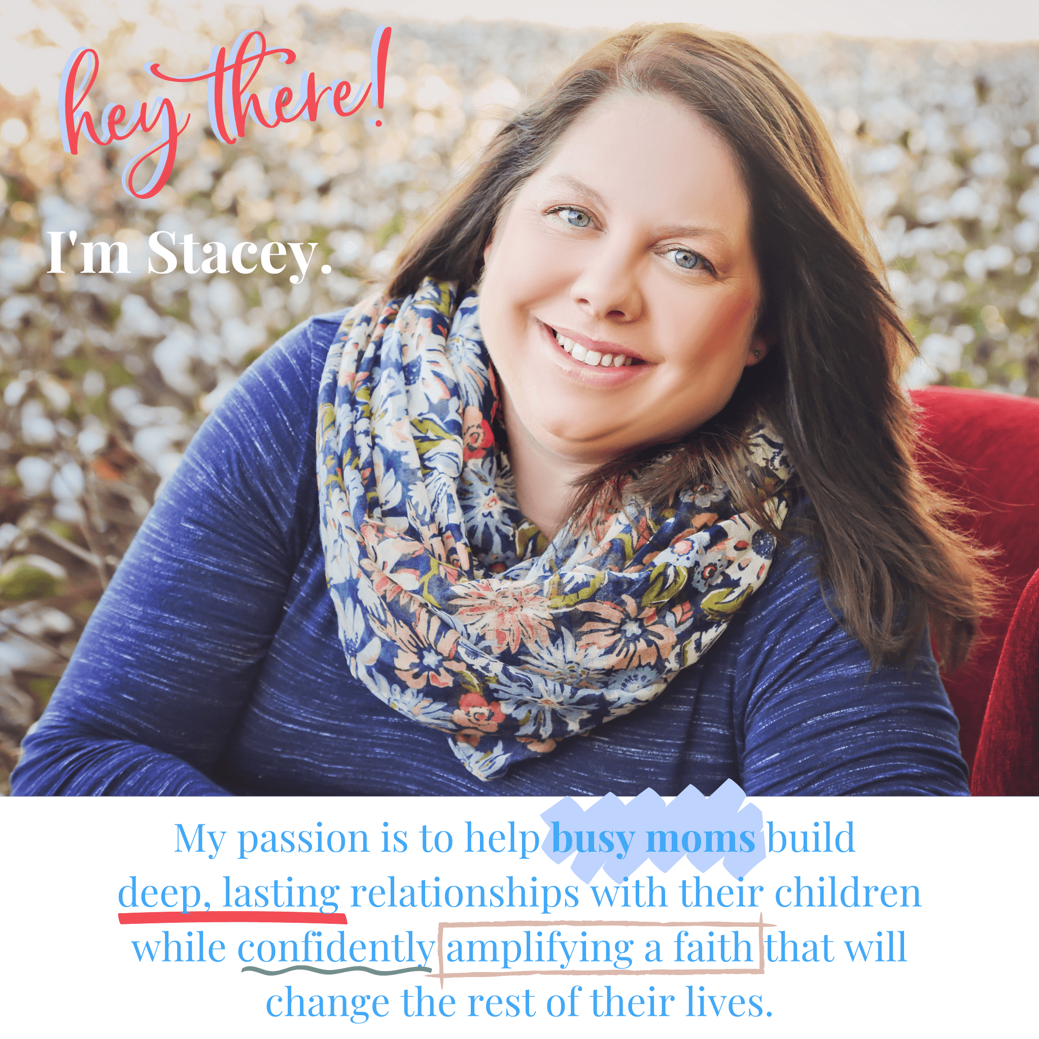 """Picture of Stacey Posey """"Hey there! I'm Stacey. My passion is to help busy moms build deep, lasting relationships with their children while confidently amplifying a faith that will change the rest of their lives."""""""