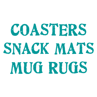 Coasters and Snack Mats
