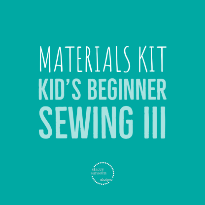 Materials Kit | Kid's Beginner Sewing III | Stacey Sansom Designs