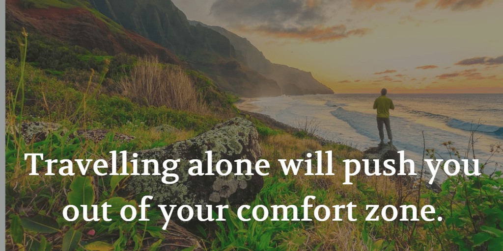 Travelling alone will push you out of your comfort zone. #travelwisdom