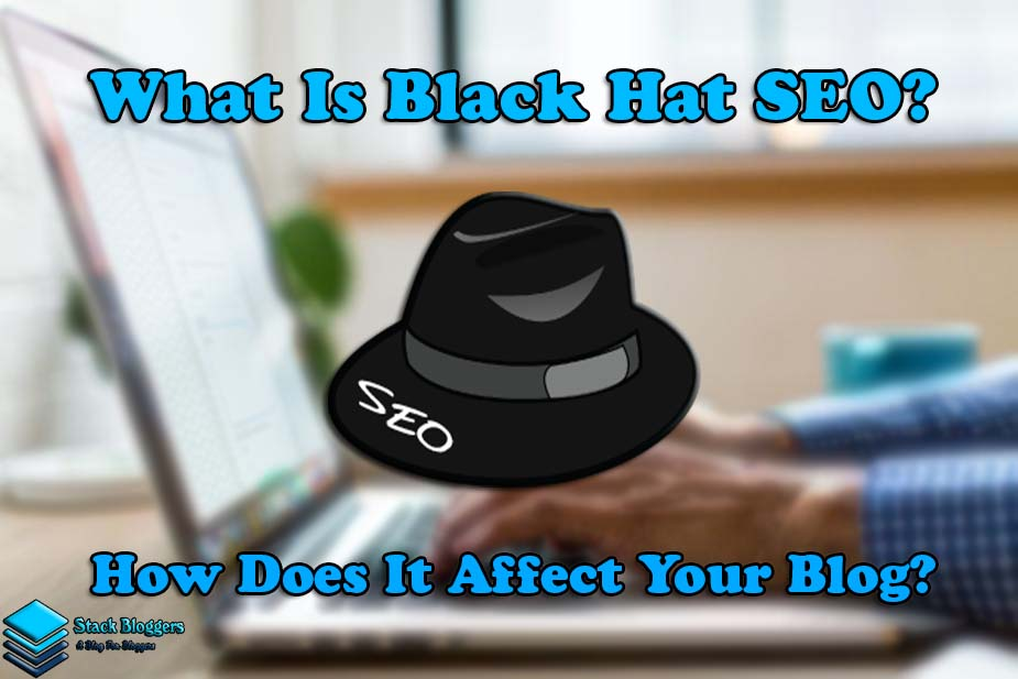What Is Black Hat SEO And How Does It Affect Your Blog?