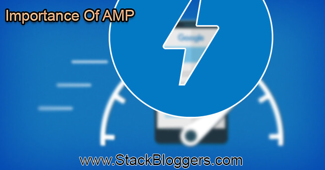 Importance Of AMP In A Blog – Accelerated Mobile Pages