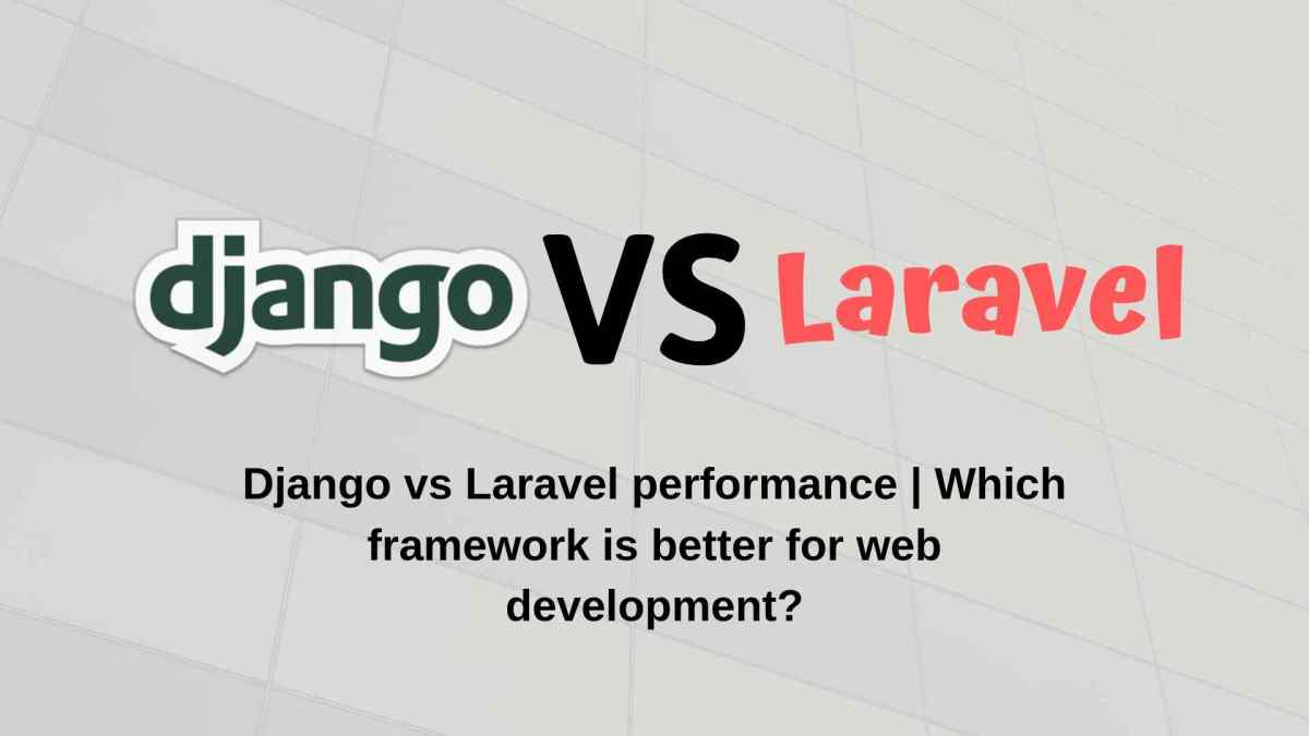 Django vs Laravel - Which is best Web Development Framework