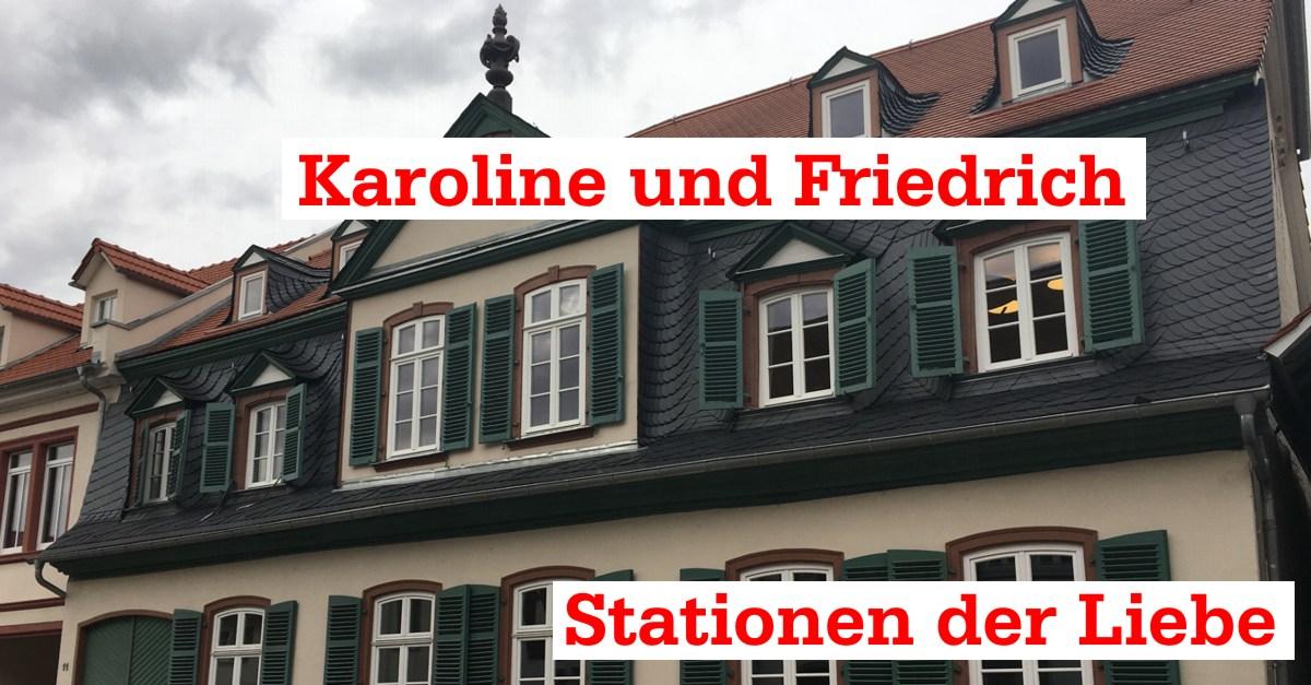 Karoline und Friedrich – Stationen der Liebe