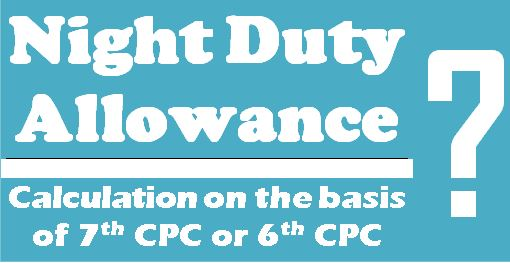 Clarification on ceiling of basic pay for entitlement of payment of Night Duty Allowance (NDA)