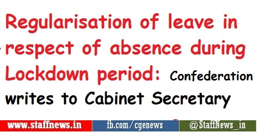Regularisation of leave in respect of absence during Lockdown period: Confederation writes to Cabinet Secretary