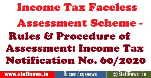 Income Tax Faceless Assessment Scheme – Rules & Procedure of Assessment: Income Tax Notification No. 60/2020