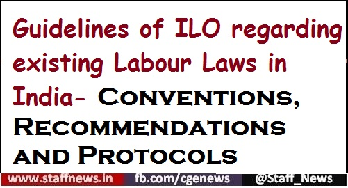 Guidelines of ILO regarding existing Labour Laws in India- Conventions, Recommendations and Protocols