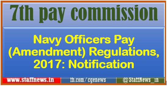 7th pay commission Navy Officers Pay (Amendment) Regulations, 2017: Notification
