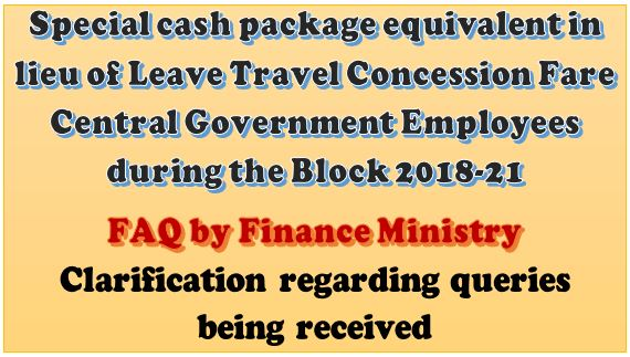 Clarification on Special cash package in lieu of Leave Travel Concession Fare during the Block Year 2018-21: FAQ by FinMin
